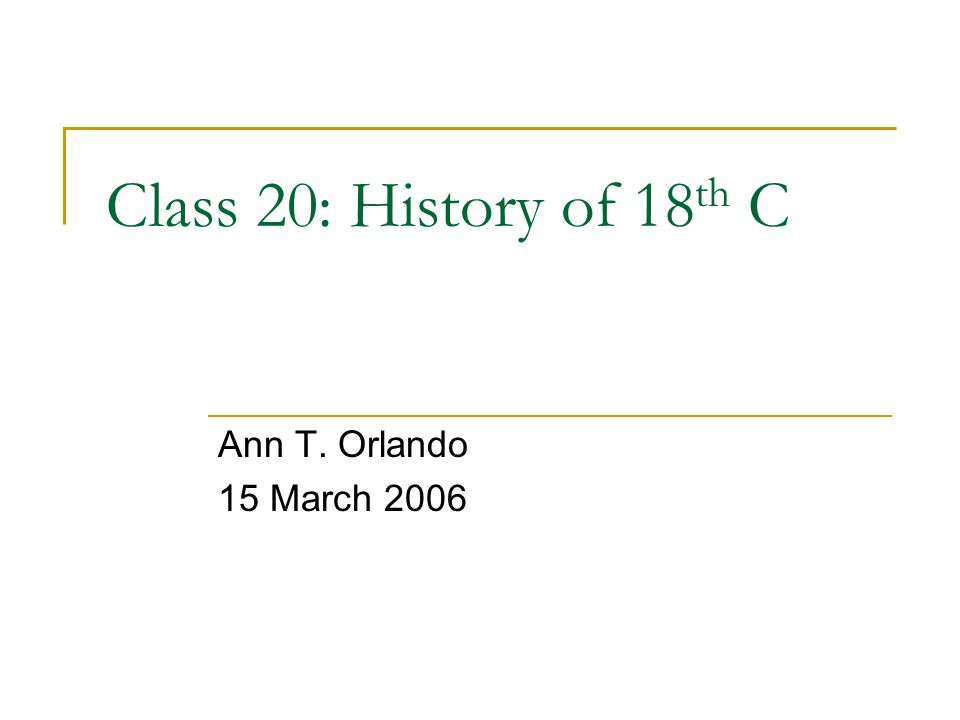 Class 20: History of 18 th C Ann T. Orlando 15 March 2006