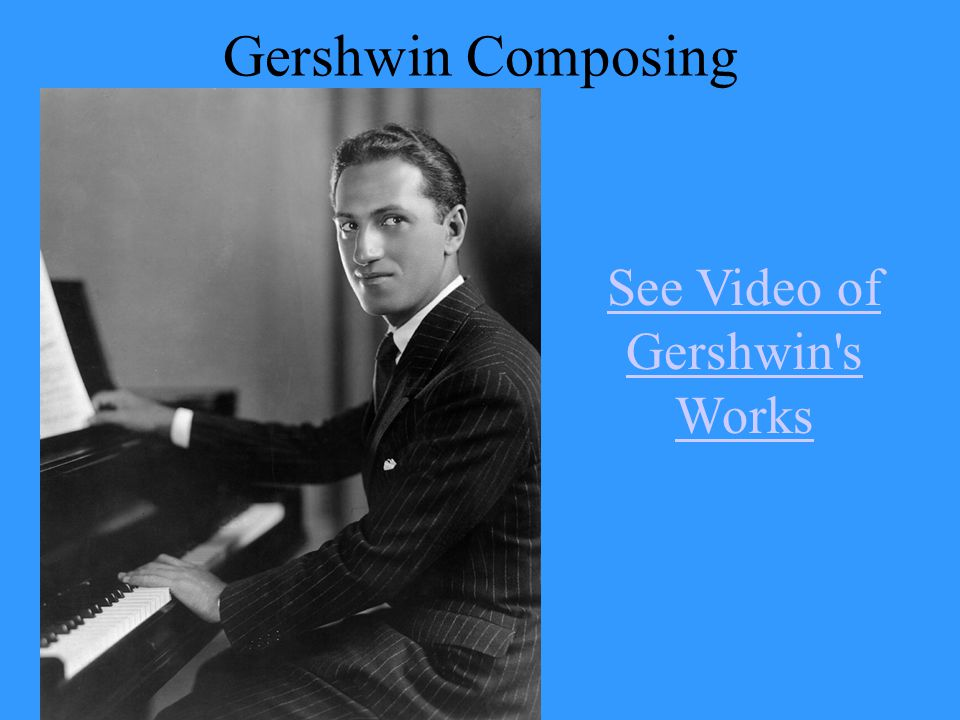 Gershwin Composing See Video of Gershwin's Works