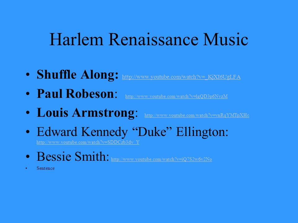 Harlem Renaissance Music Shuffle Along: http://www.youtube.com/watch?v=_KjXI6UgLFA http://www.youtube.com/watch?v=_KjXI6UgLFA Paul Robeson: http://www