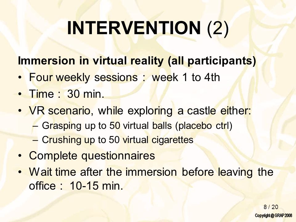 8 / 20 INTERVENTION (2) Immersion in virtual reality (all participants) Four weekly sessions : week 1 to 4th Time : 30 min. VR scenario, while explori