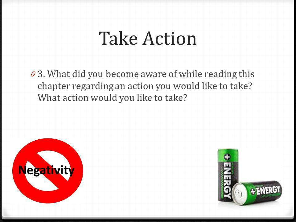 Take Action 0 3. What did you become aware of while reading this chapter regarding an action you would like to take? What action would you like to tak