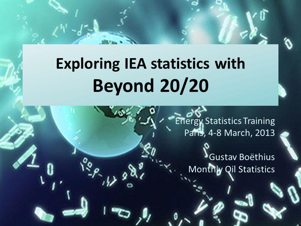 Exploring IEA statistics with Beyond 20/20 Energy Statistics Training Paris, 4-8 March, 2013 Gustav Boëthius Monthly Oil Statistics
