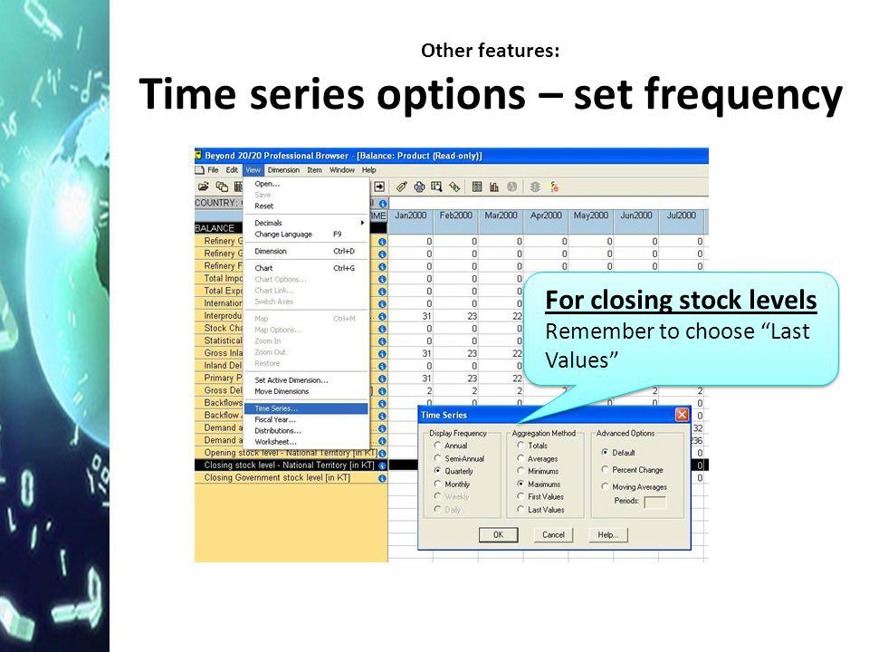 """Other features: Time series options – set frequency For closing stock levels Remember to choose """"Last Values"""""""