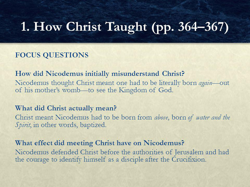 FOCUS QUESTIONS How did Nicodemus initially misunderstand Christ.