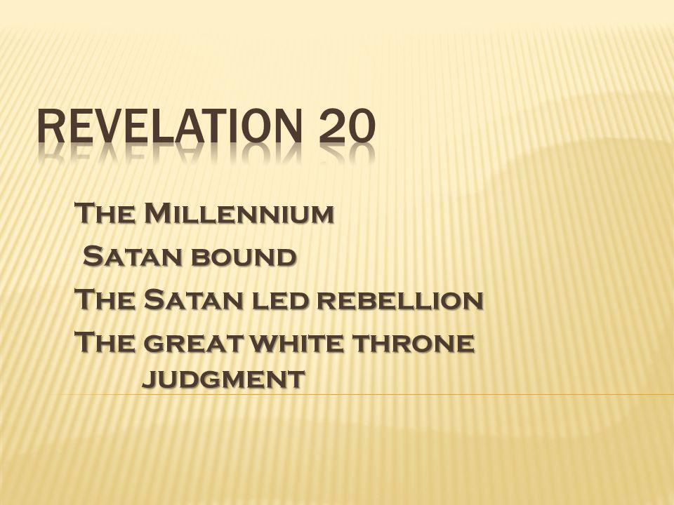 The Millennium Satan bound Satan bound The Satan led rebellion The great white throne judgment