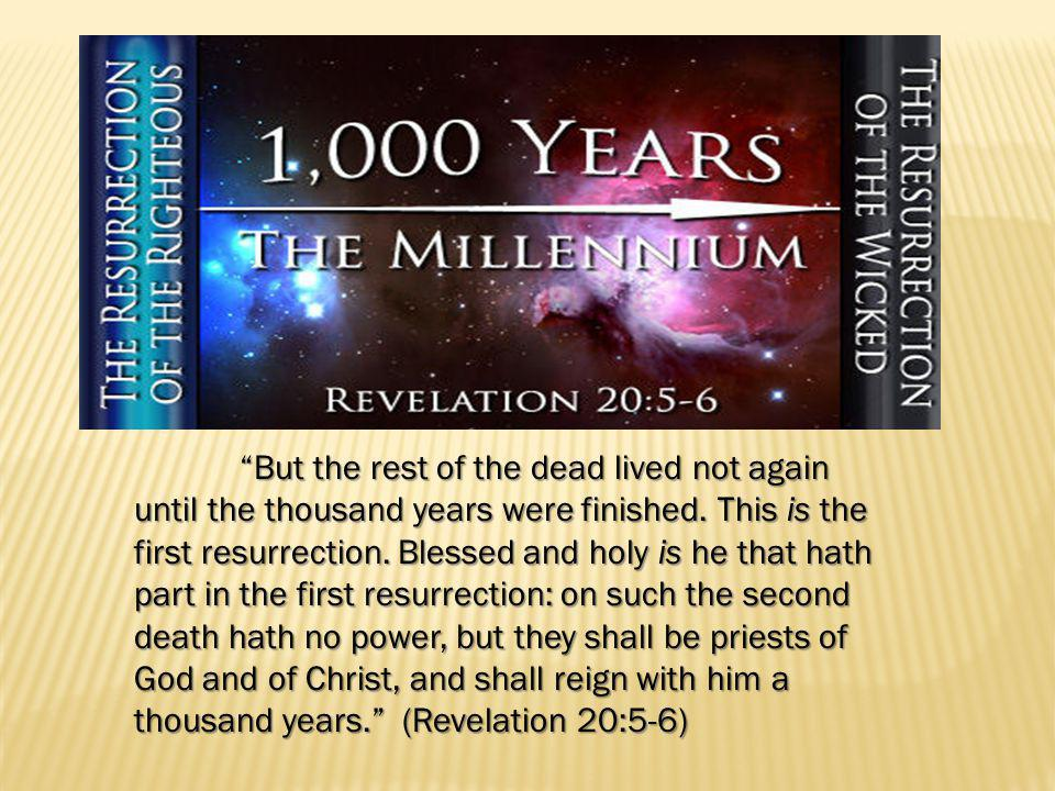 But the rest of the dead lived not again until the thousand years were finished.