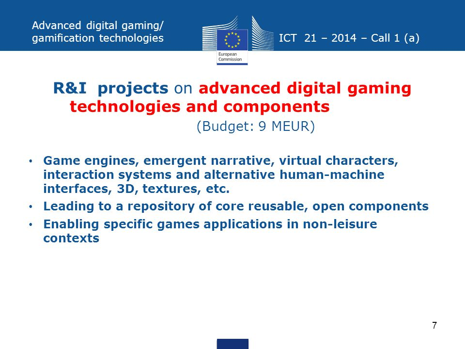 Advanced digital gaming/ gamification technologies ICT 21 – 2014 – Call 1 (a) R&I projects on advanced digital gaming technologies and components (Bud