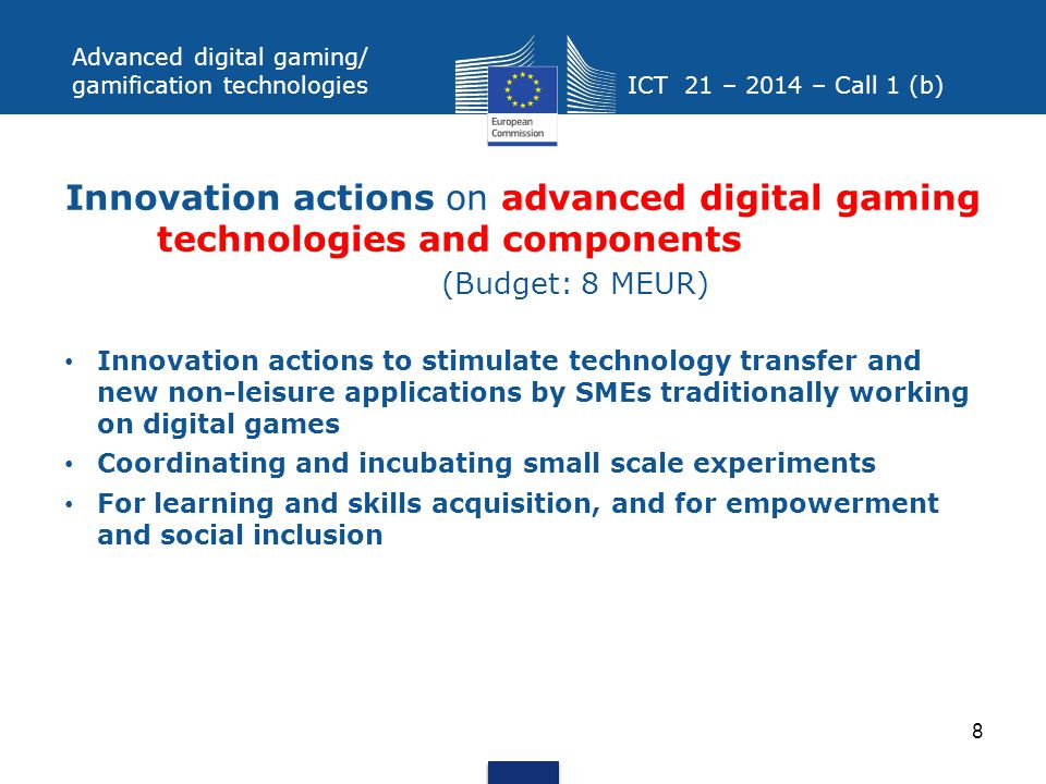 Advanced digital gaming/ gamification technologies ICT 21 – 2014 – Call 1 (b) Innovation actions on advanced digital gaming technologies and component