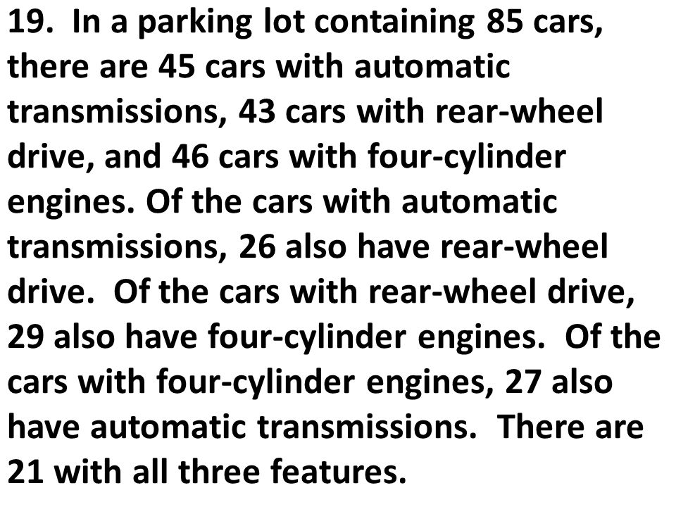 19. In a parking lot containing 85 cars, there are 45 cars with automatic transmissions, 43 cars with rear-wheel drive, and 46 cars with four-cylinder