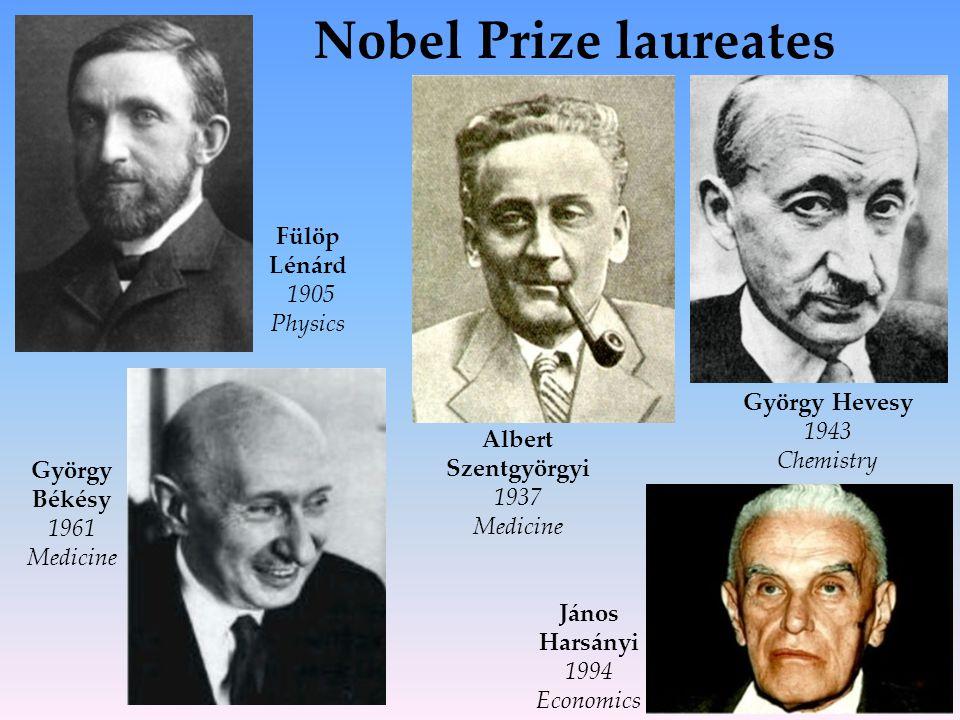 Nobel Prize laureates Fülöp Lénárd 1905 Physics György Békésy 1961 Medicine Albert Szentgyörgyi 1937 Medicine János Harsányi 1994 Economics György Hevesy 1943 Chemistry