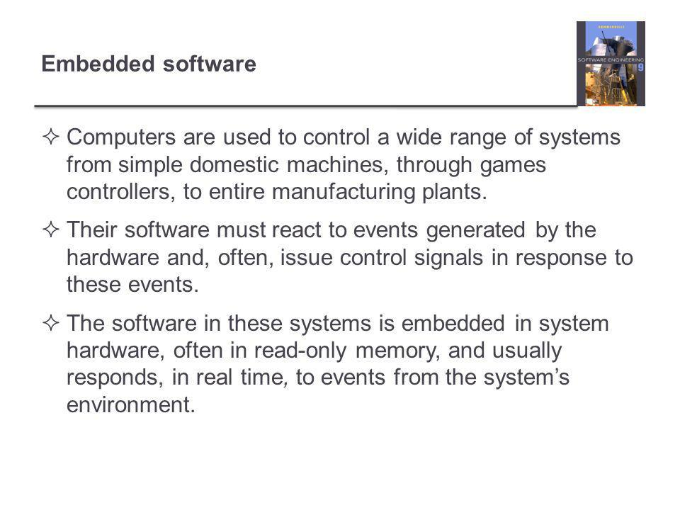 Embedded software  Computers are used to control a wide range of systems from simple domestic machines, through games controllers, to entire manufacturing plants.