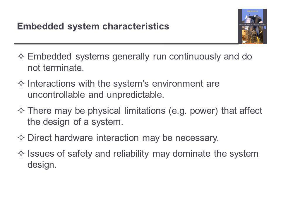 Embedded system characteristics  Embedded systems generally run continuously and do not terminate.