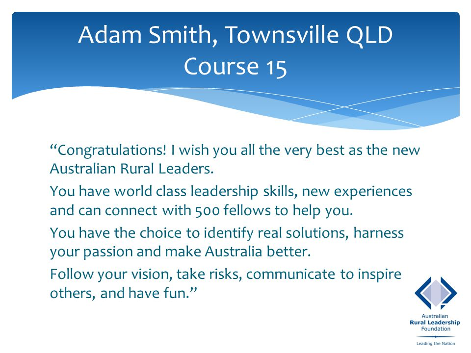 Congratulations. I wish you all the very best as the new Australian Rural Leaders.