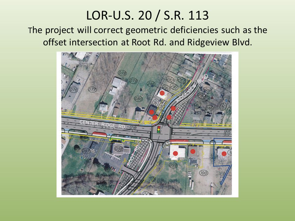 LOR-U.S. 20 / S.R. 113 T he project will correct geometric deficiencies such as the offset intersection at Root Rd. and Ridgeview Blvd.