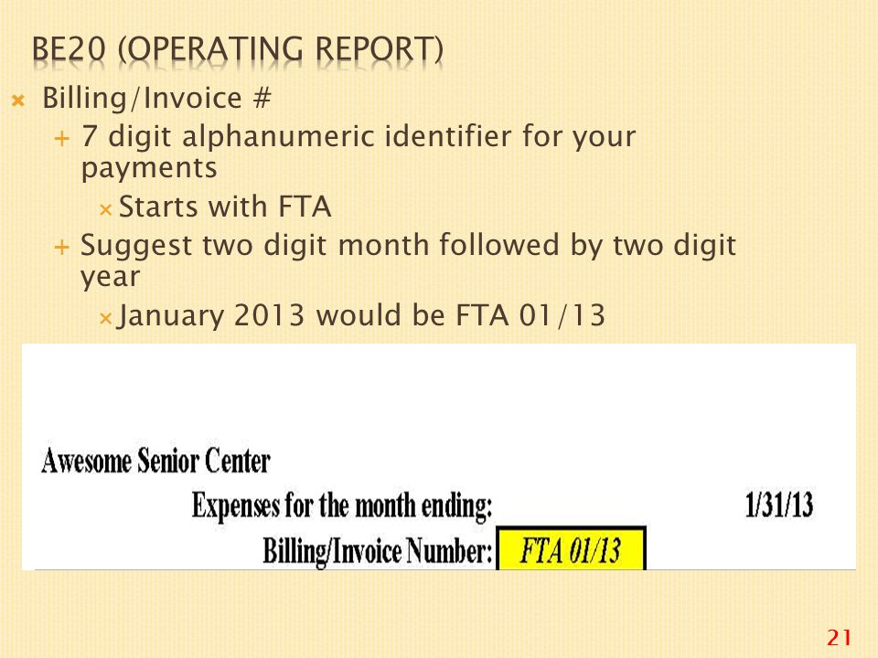  Billing/Invoice #  7 digit alphanumeric identifier for your payments  Starts with FTA  Suggest two digit month followed by two digit year  January 2013 would be FTA 01/13 21