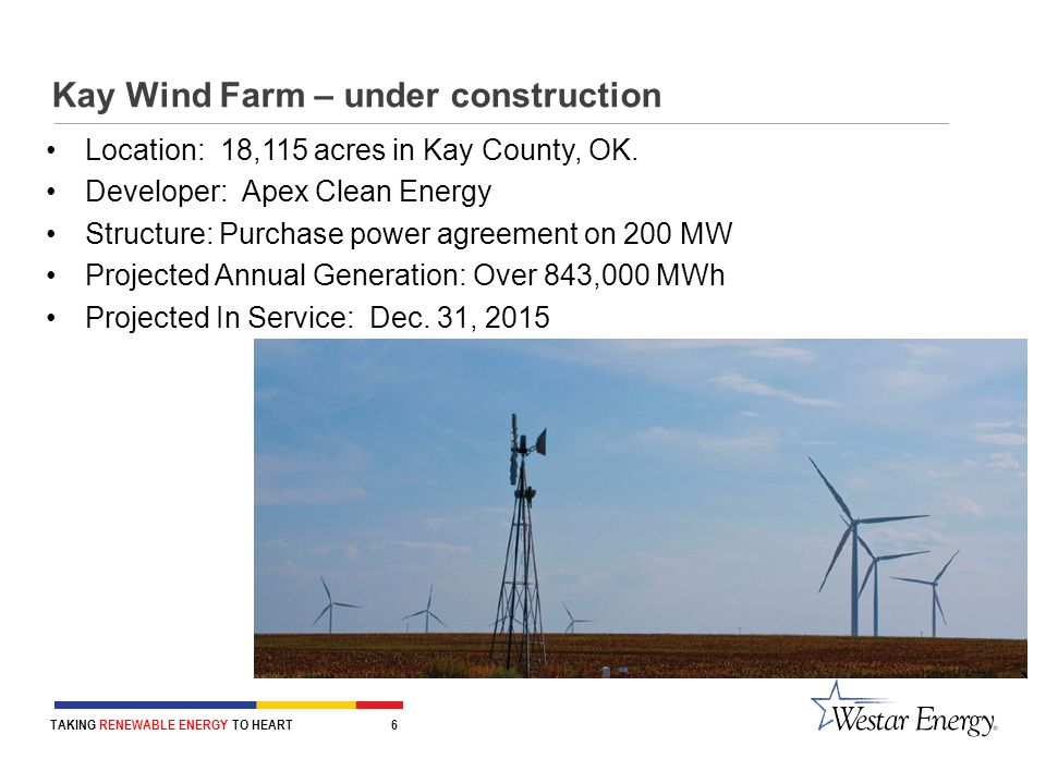 TAKING RENEWABLE ENERGY TO HEART 6 Kay Wind Farm – under construction Location: 18,115 acres in Kay County, OK.