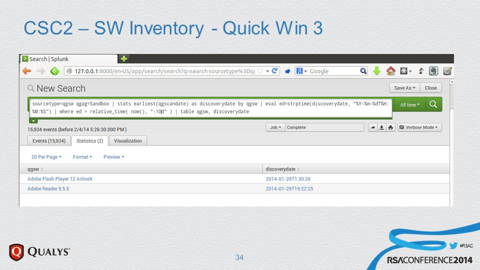 #RSAC CSC2 – SW Inventory - Quick Win 3  Discover Unauthorized Software  Goal: Within 24 hours  Daily Active Scan of the Network -> Splunk  Query Splunk for new Server Ports  ~ where the earliest scandate is within the last day  Query Splunk for new Software 34