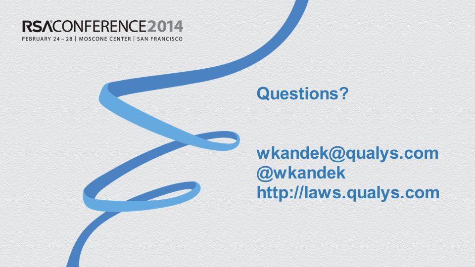 Questions wkandek@qualys.com @wkandek http://laws.qualys.com