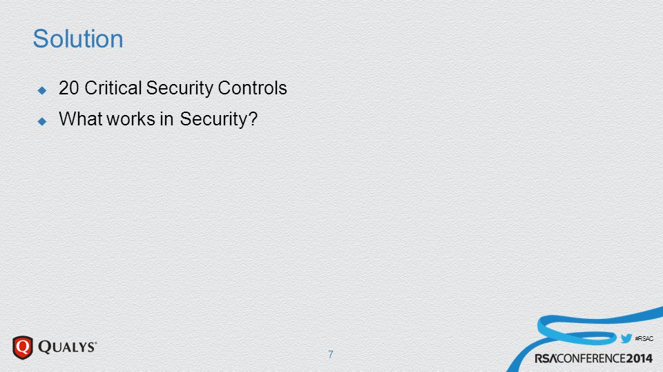 #RSAC Solution  20 Critical Security Controls  What works in Security? 7