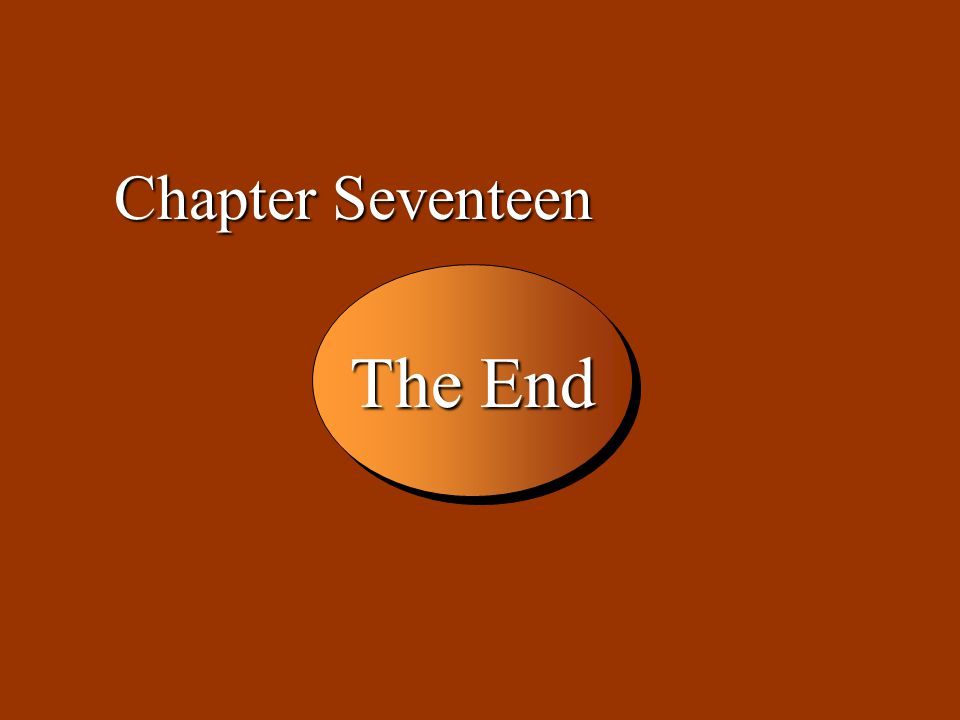 17 -40 The End Chapter Seventeen