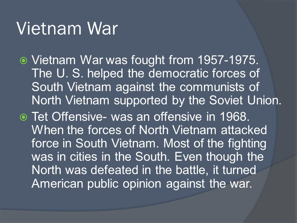 Vietnam War  Vietnam War was fought from 1957-1975.