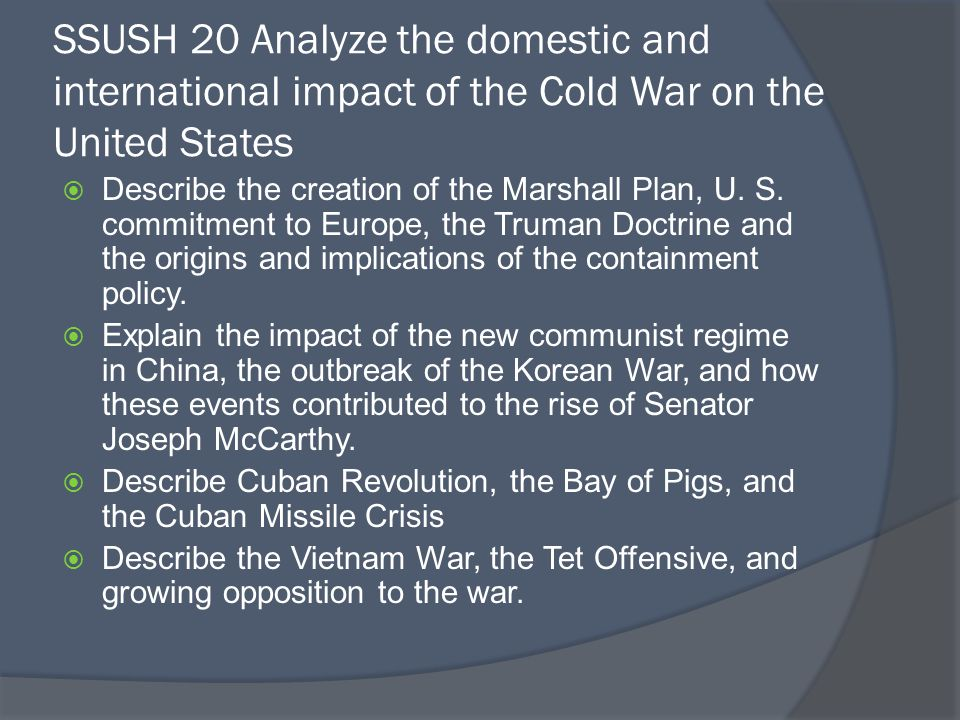 SSUSH 20 Analyze the domestic and international impact of the Cold War on the United States  Describe the creation of the Marshall Plan, U.