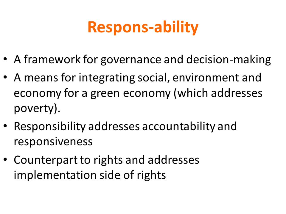 Rationale for Respons-ability at Rio+20 Globalized world creates interdependence and common human destiny – can Responsibility be a guiding ethic for common wellbeing.