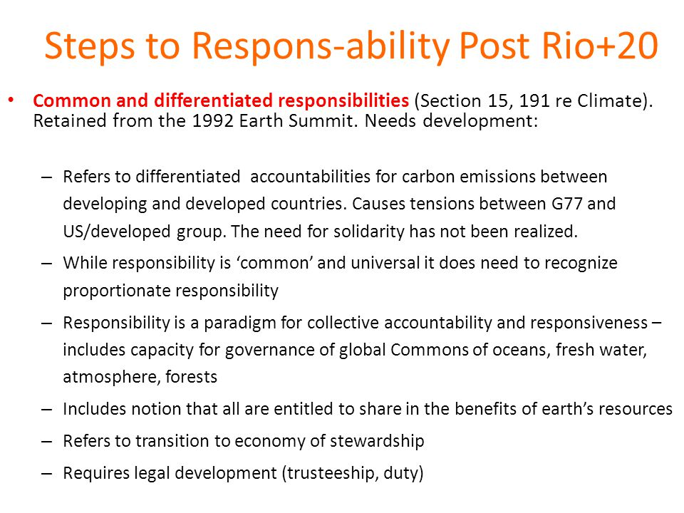 Steps to Respons-ability Post Rio+20 Common and differentiated responsibilities (Section 15, 191 re Climate).