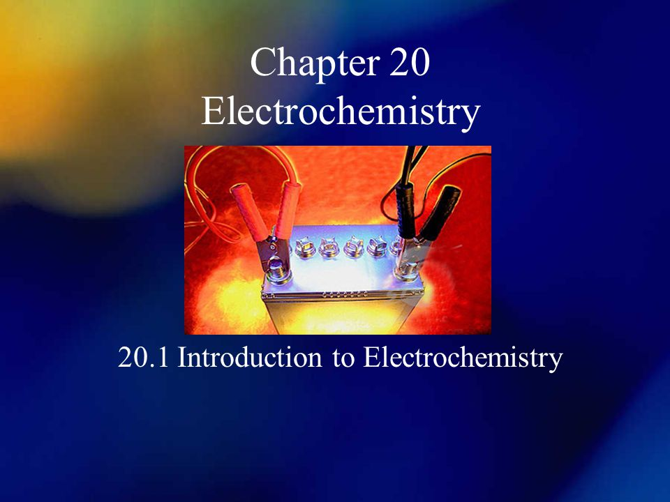Chapter 20 Electrochemistry 20.1 Introduction to Electrochemistry
