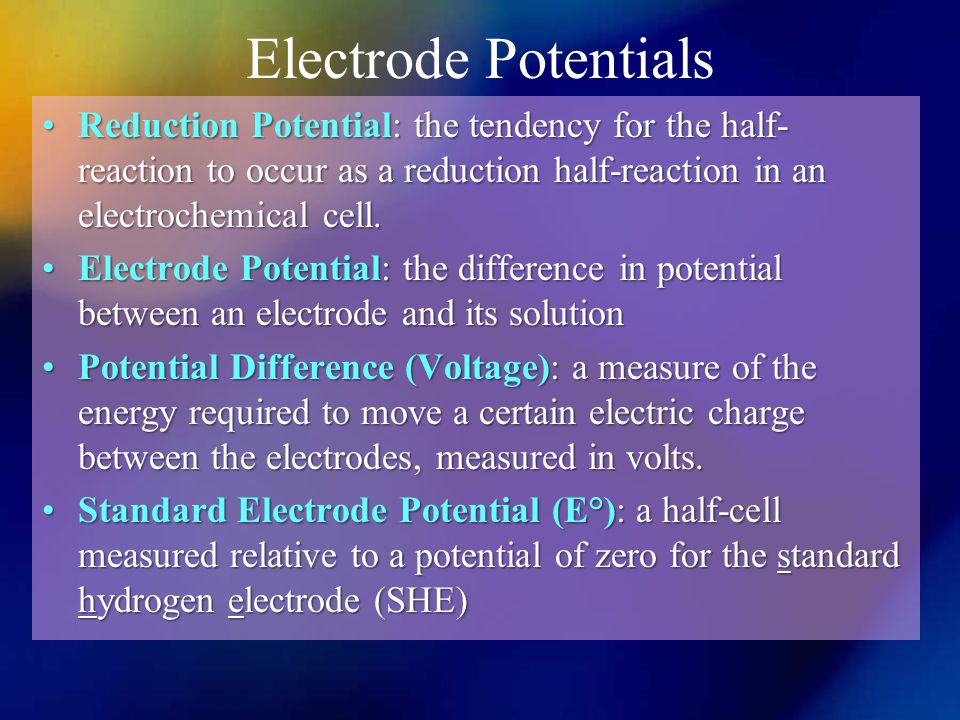 Electrode Potentials Reduction Potential: the tendency for the half- reaction to occur as a reduction half-reaction in an electrochemical cell.Reduction Potential: the tendency for the half- reaction to occur as a reduction half-reaction in an electrochemical cell.