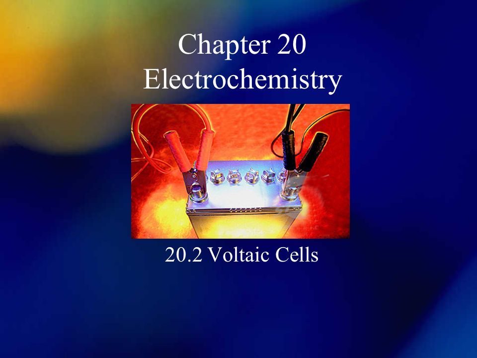 Chapter 20 Electrochemistry 20.2 Voltaic Cells