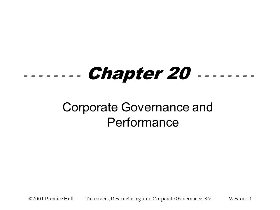 ©2001 Prentice Hall Takeovers, Restructuring, and Corporate Governance, 3/e Weston - 1 - - - - - - - - Chapter 20 - - - - - - - - Corporate Governance