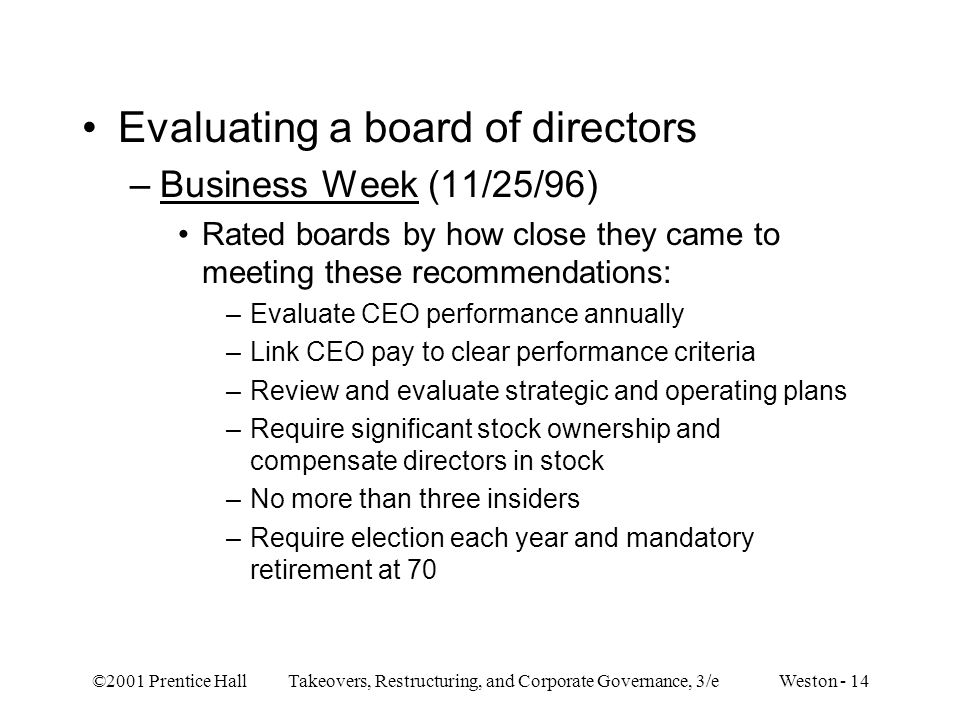 ©2001 Prentice Hall Takeovers, Restructuring, and Corporate Governance, 3/e Weston - 14 Evaluating a board of directors –Business Week (11/25/96) Rate