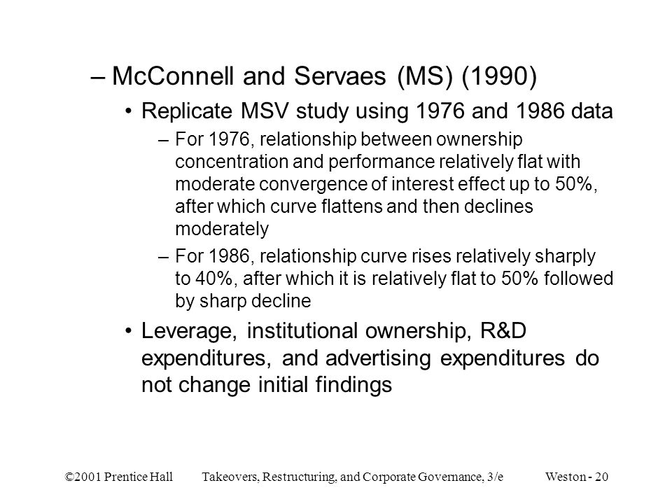 ©2001 Prentice Hall Takeovers, Restructuring, and Corporate Governance, 3/e Weston - 20 –McConnell and Servaes (MS) (1990) Replicate MSV study using 1
