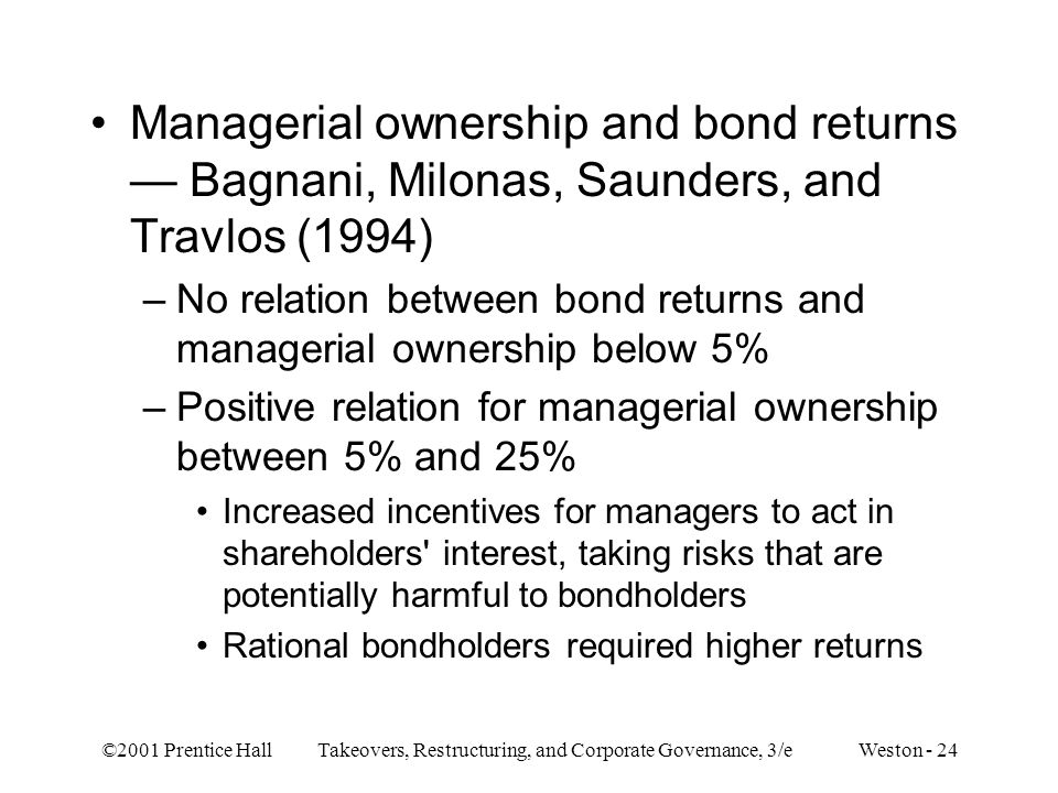 ©2001 Prentice Hall Takeovers, Restructuring, and Corporate Governance, 3/e Weston - 24 Managerial ownership and bond returns — Bagnani, Milonas, Saun