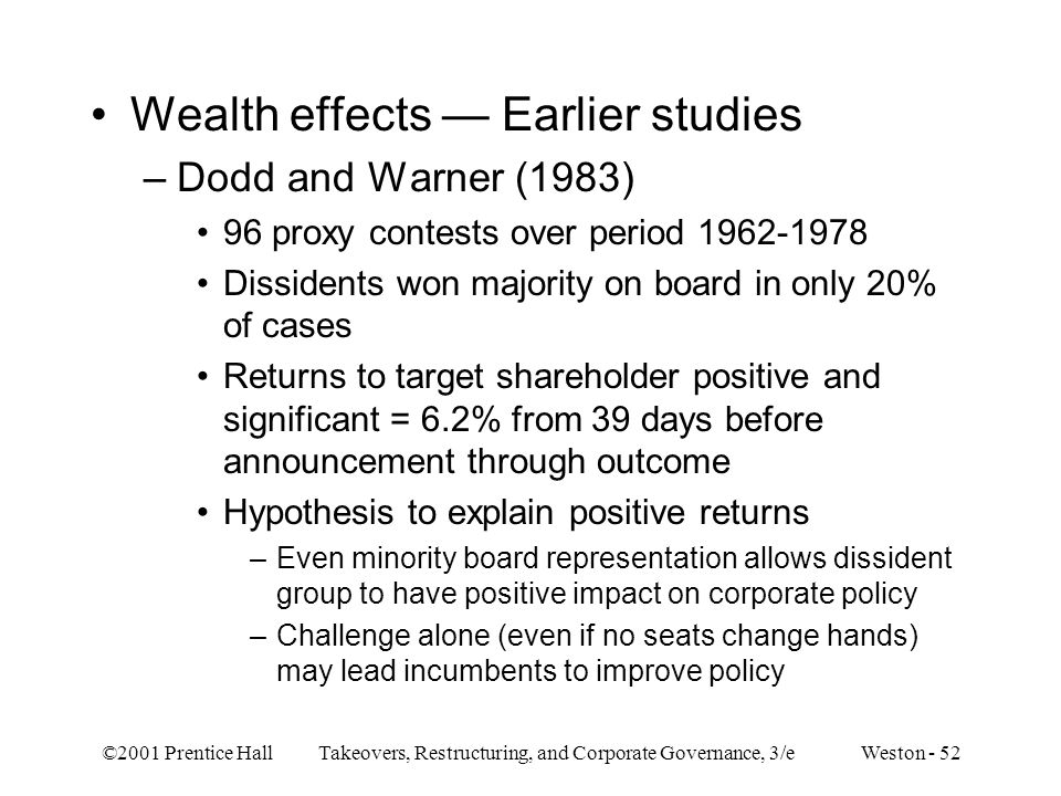 ©2001 Prentice Hall Takeovers, Restructuring, and Corporate Governance, 3/e Weston - 52 Wealth effects — Earlier studies –Dodd and Warner (1983) 96 pr