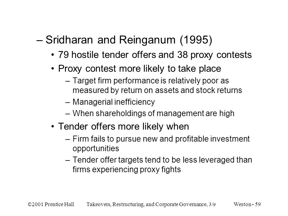 ©2001 Prentice Hall Takeovers, Restructuring, and Corporate Governance, 3/e Weston - 59 –Sridharan and Reinganum (1995) 79 hostile tender offers and 3