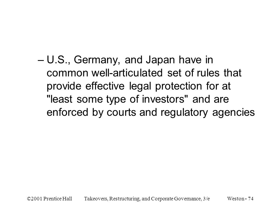 ©2001 Prentice Hall Takeovers, Restructuring, and Corporate Governance, 3/e Weston - 74 –U.S., Germany, and Japan have in common well-articulated set