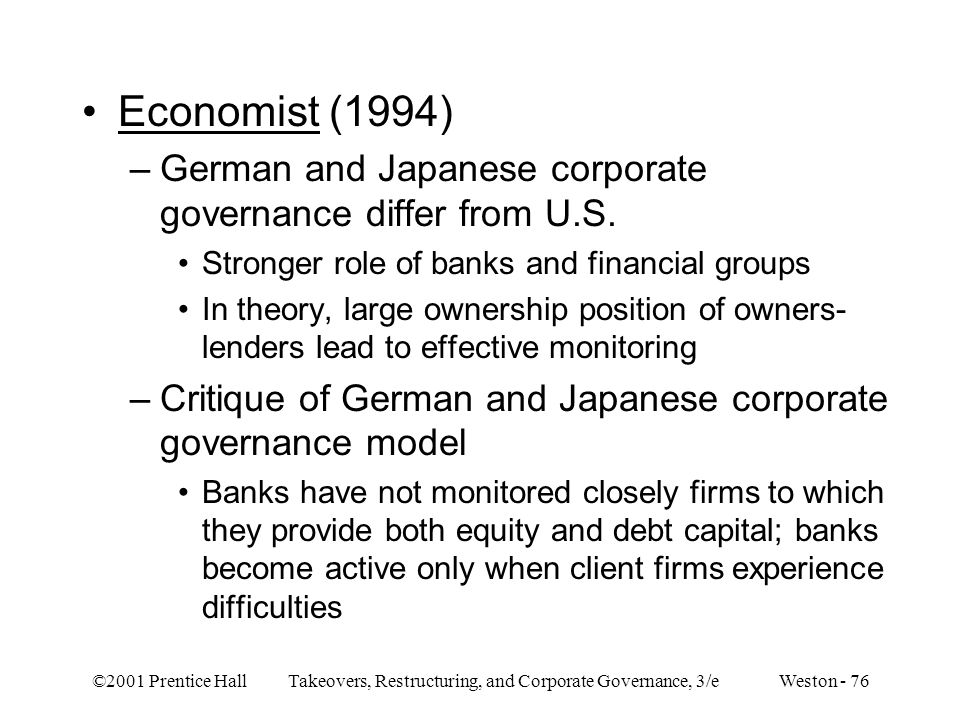 ©2001 Prentice Hall Takeovers, Restructuring, and Corporate Governance, 3/e Weston - 76 Economist (1994) –German and Japanese corporate governance dif