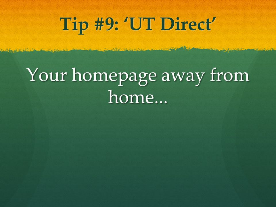 Tip #9: 'UT Direct' Your homepage away from home...