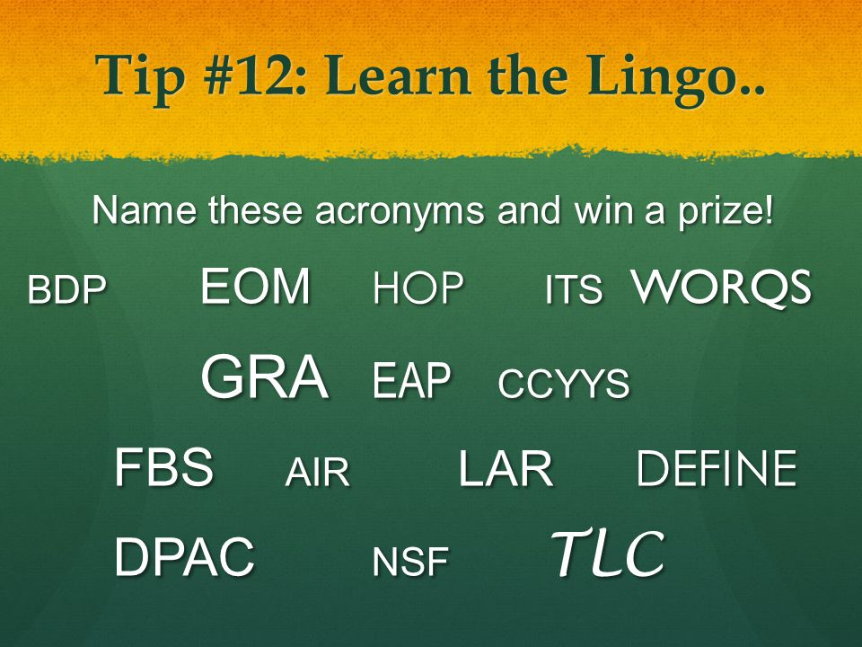 Tip #12: Learn the Lingo.. Name these acronyms and win a prize.