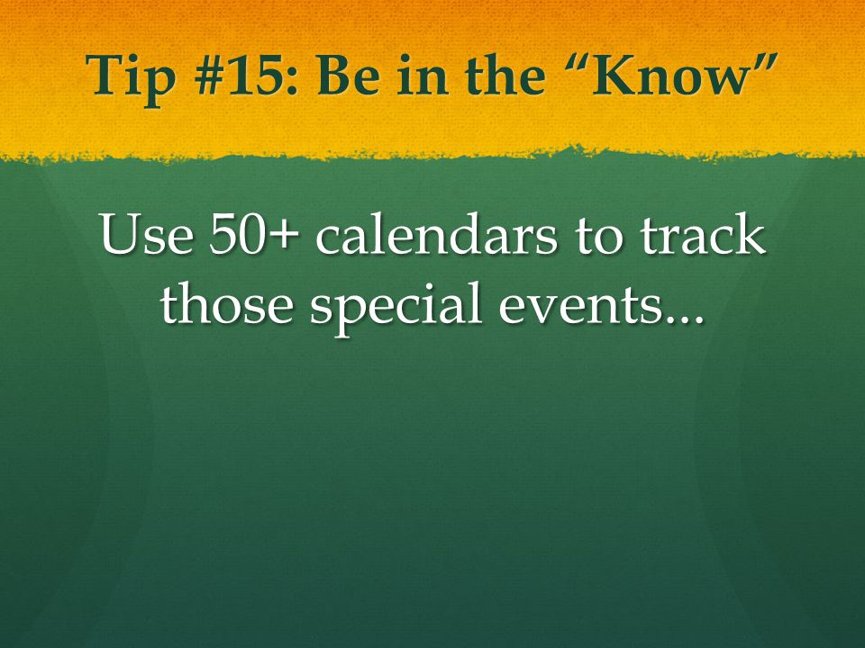 """Tip #15: Be in the """"Know"""" Use 50+ calendars to track those special events..."""