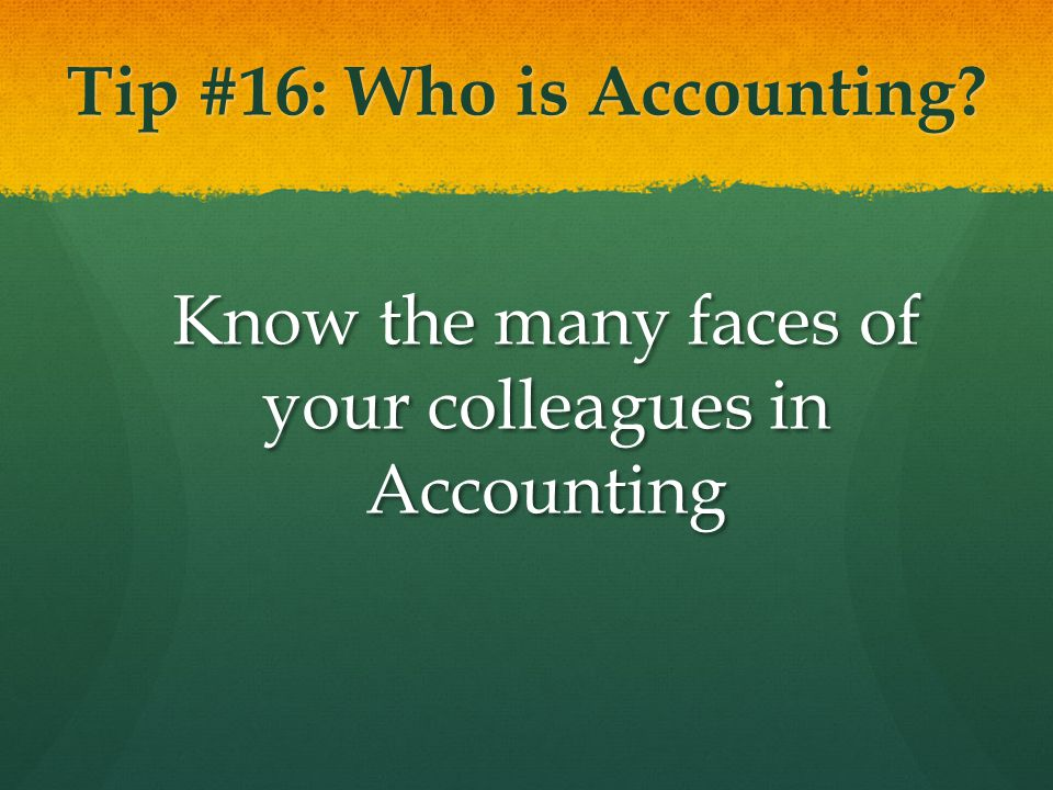 Tip #16: Who is Accounting? Know the many faces of your colleagues in Accounting