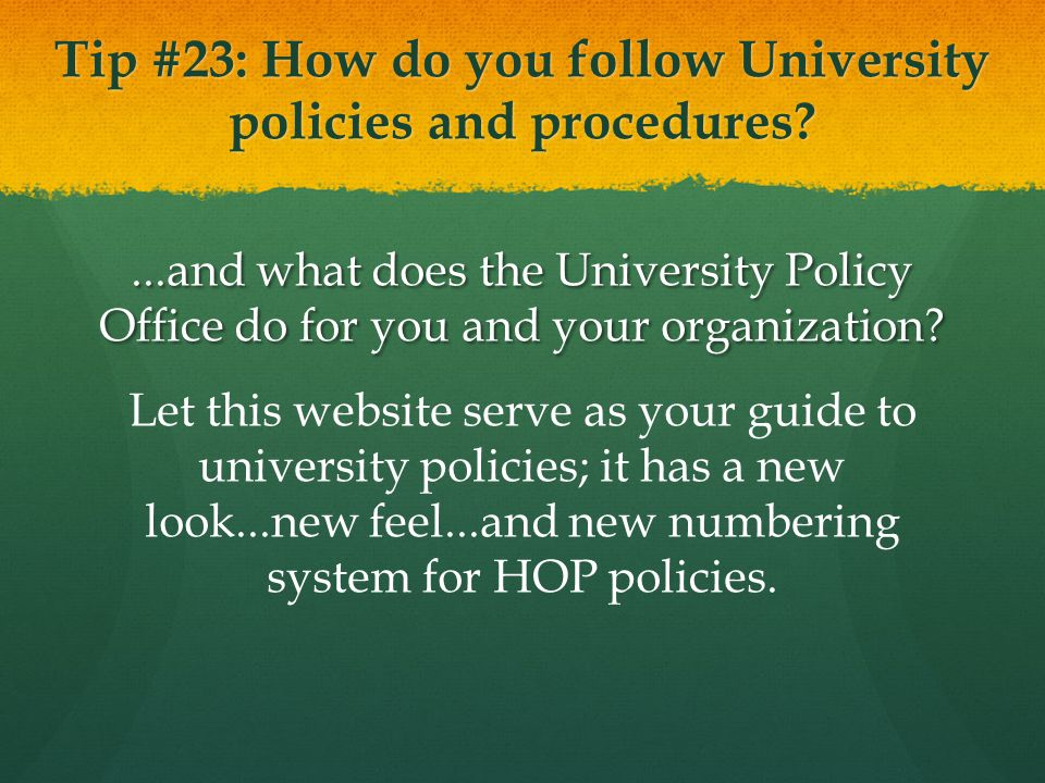 Tip #23: How do you follow University policies and procedures?...and what does the University Policy Office do for you and your organization? Let this