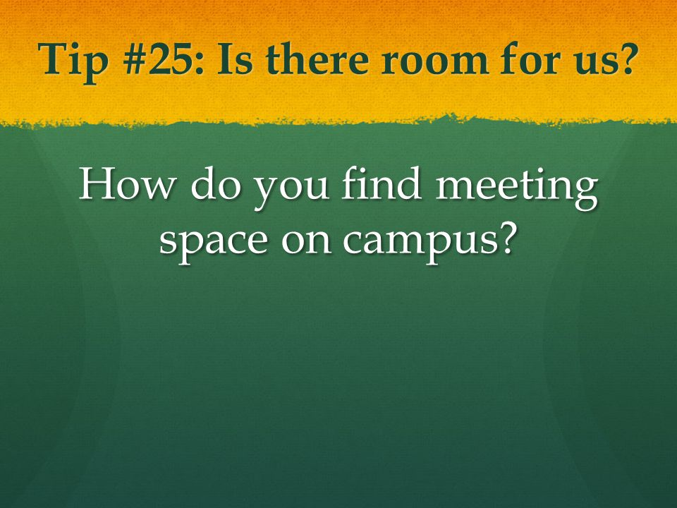 Tip #25: Is there room for us? How do you find meeting space on campus?