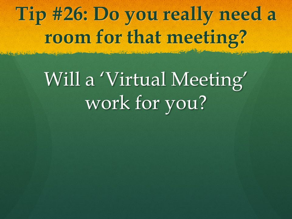 Tip #26: Do you really need a room for that meeting Will a 'Virtual Meeting' work for you