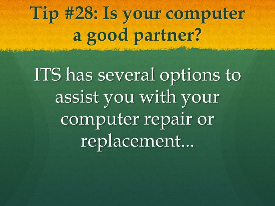 Tip #28: Is your computer a good partner.