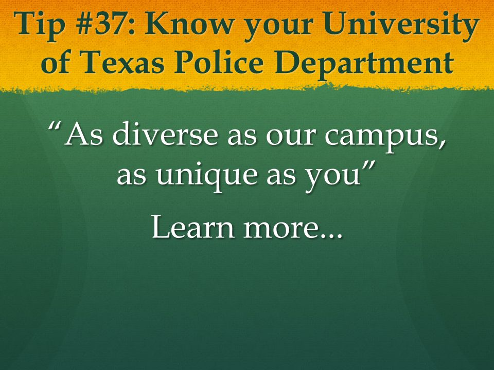 """Tip #37: Know your University of Texas Police Department """"As diverse as our campus, as unique as you"""" Learn more..."""
