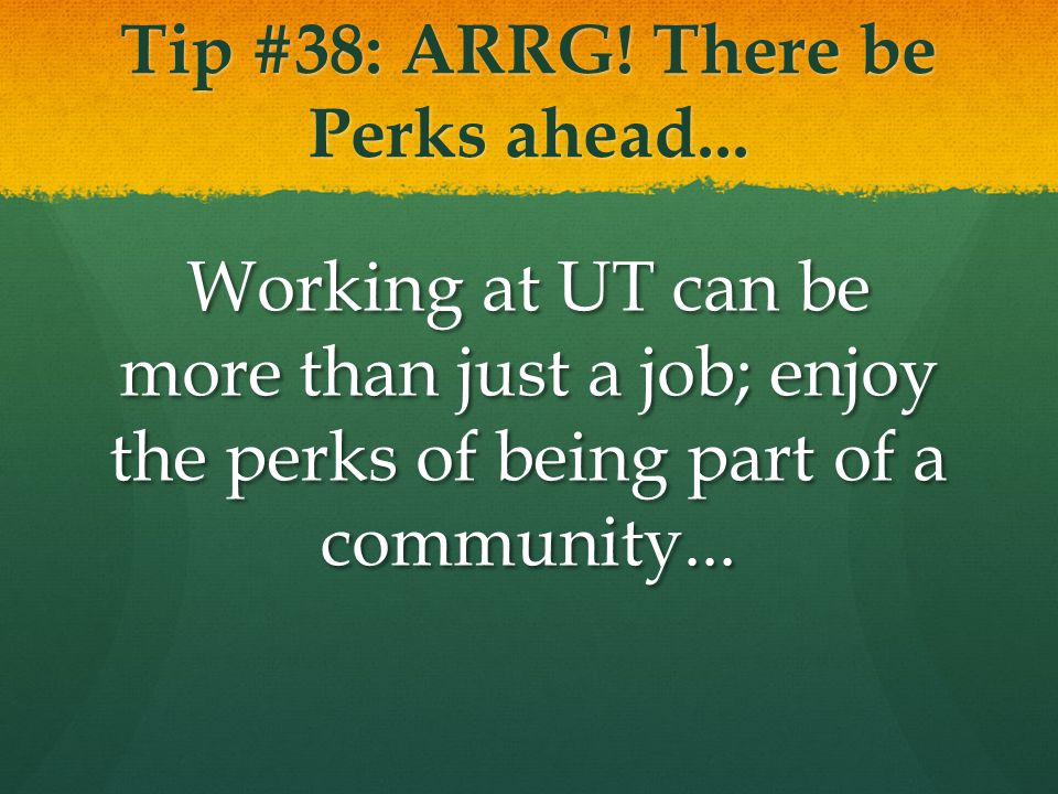 Tip #38: ARRG! There be Perks ahead... Working at UT can be more than just a job; enjoy the perks of being part of a community...