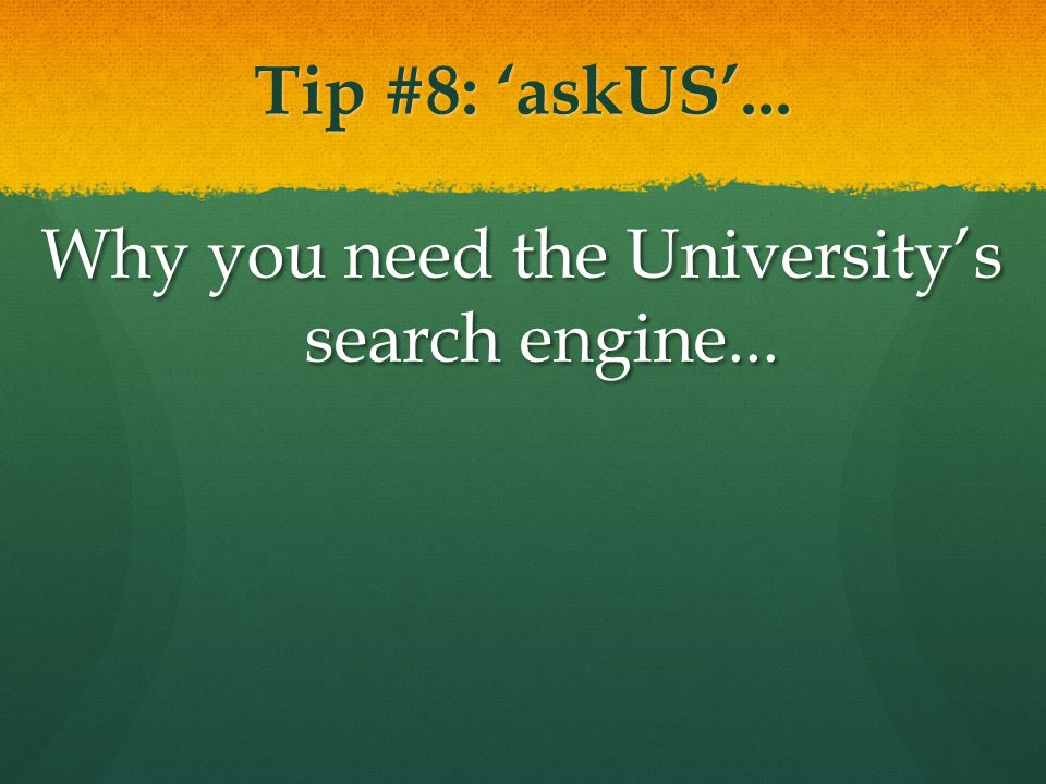 Tip #8: 'askUS'... Why you need the University's search engine...